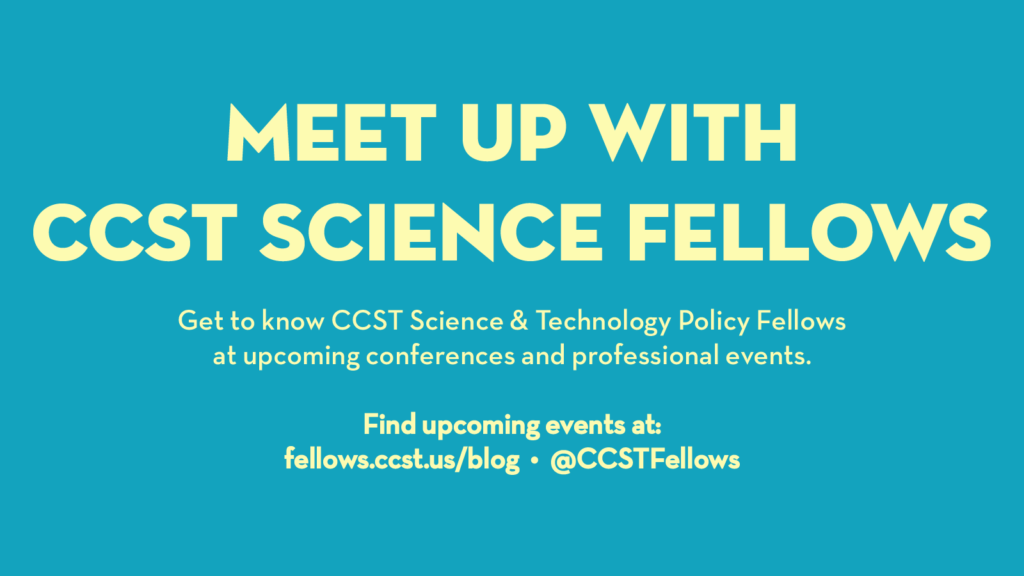"""The banner reads """"Meet up with C C S T Science Fellows. Get to know CCST Science & Technology Policy Fellows at upcoming conferences and professional events."""""""